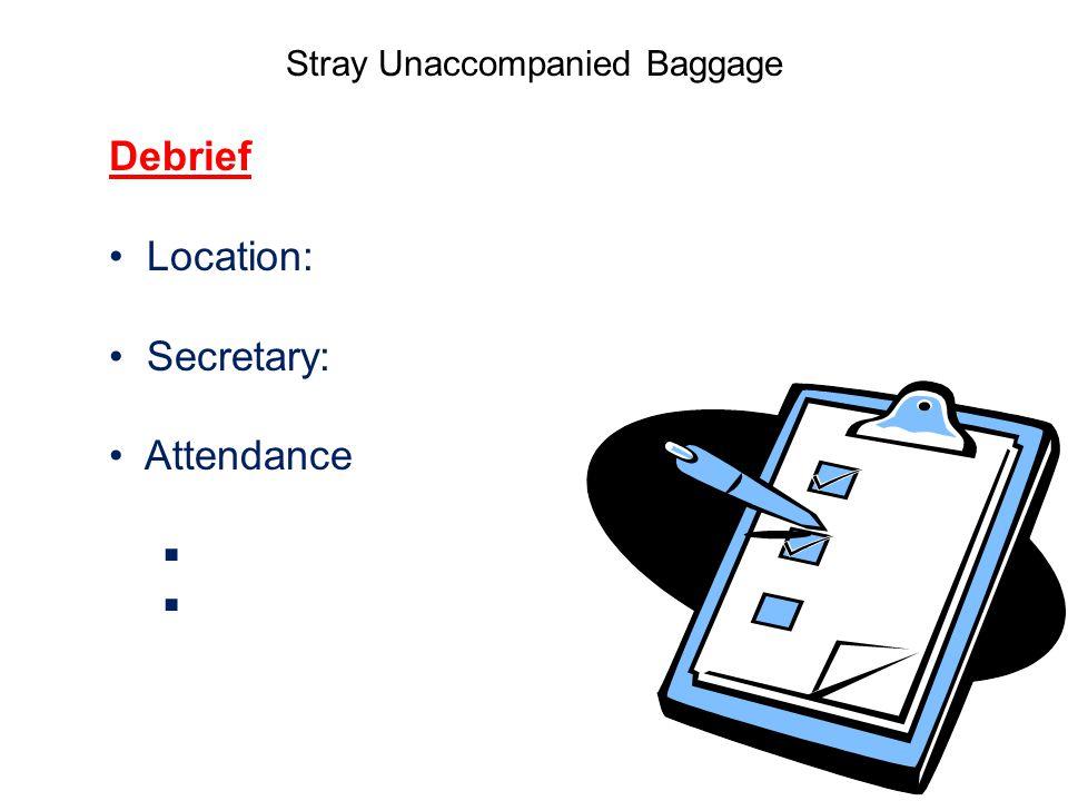 Stray Unaccompanied Baggage Debrief Location: Secretary: Attendance 