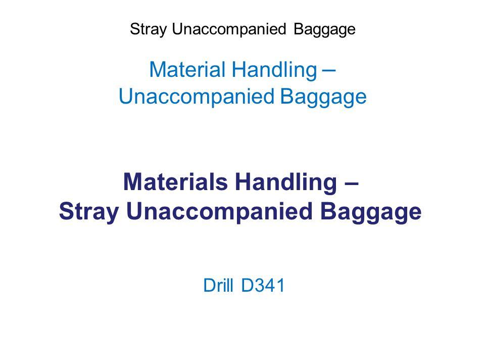 Stray Unaccompanied Baggage Scope Review of the previous drill Date, time, location Aim Objectives Desired outcomes Controllers Players Scenario Port Facility security instructions Communications Safety Debrief Update on the ISPS Code/local regulations Developments in maritime security