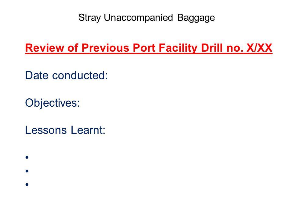 Stray Unaccompanied Baggage Review of Previous Port Facility Drill no.