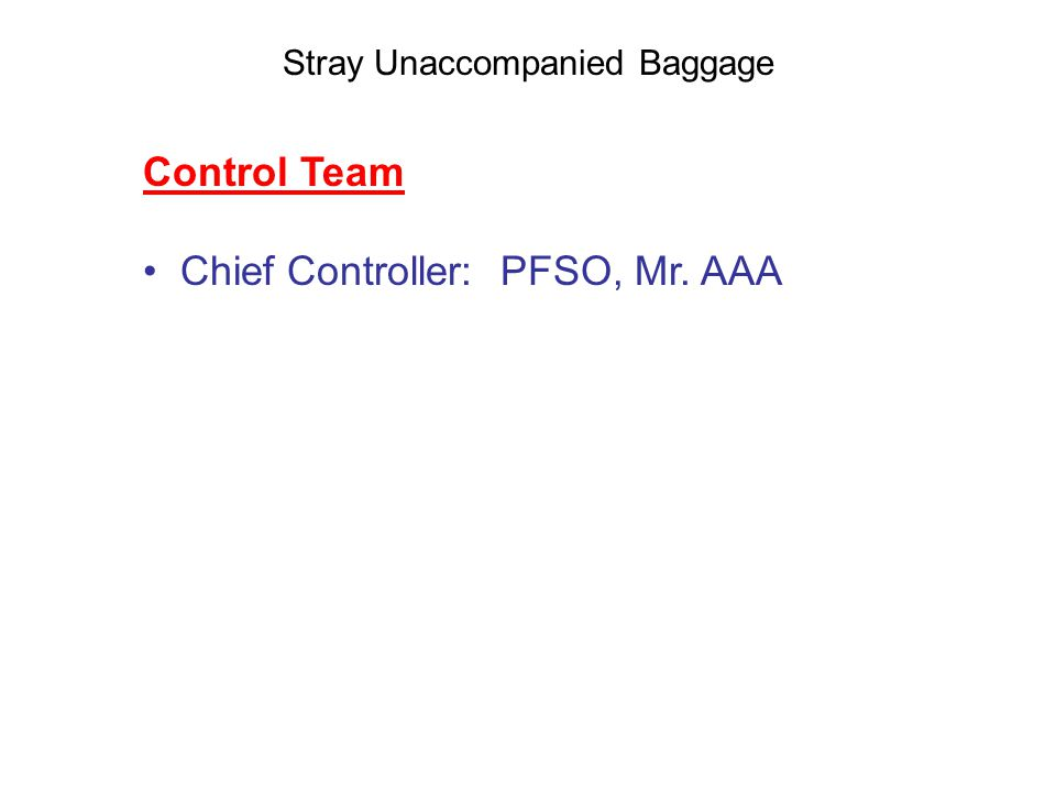 Stray Unaccompanied Baggage Control Team Chief Controller: PFSO, Mr. AAA