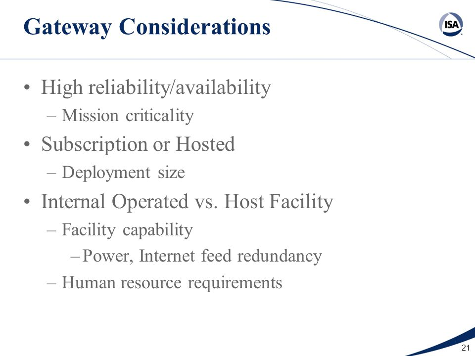 21 Gateway Considerations High reliability/availability –Mission criticality Subscription or Hosted –Deployment size Internal Operated vs. Host Facili