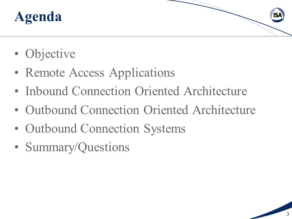 3 Agenda Objective Remote Access Applications Inbound Connection Oriented Architecture Outbound Connection Oriented Architecture Outbound Connection S