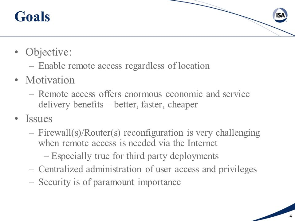 4 Goals Objective: –Enable remote access regardless of location Motivation –Remote access offers enormous economic and service delivery benefits – bet