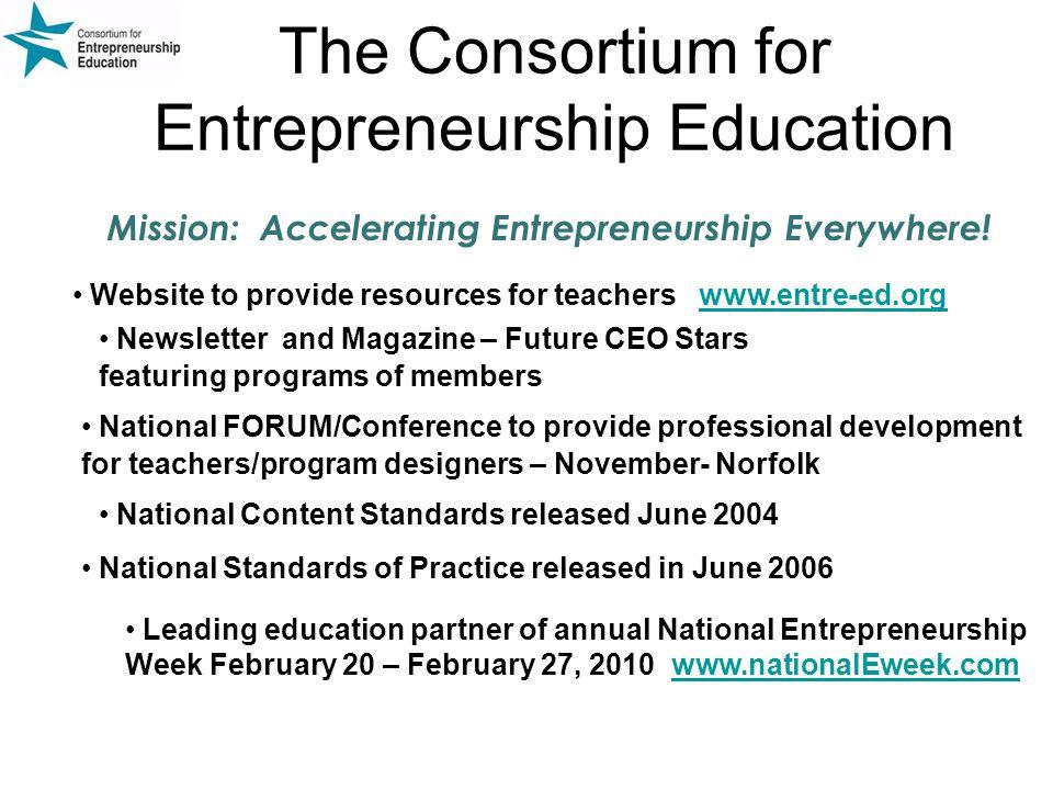 The Consortium for Entrepreneurship Education National Content Standards released June 2004 Mission: Accelerating Entrepreneurship Everywhere.