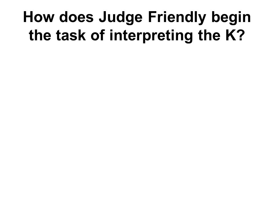 How does Judge Friendly begin the task of interpreting the K?