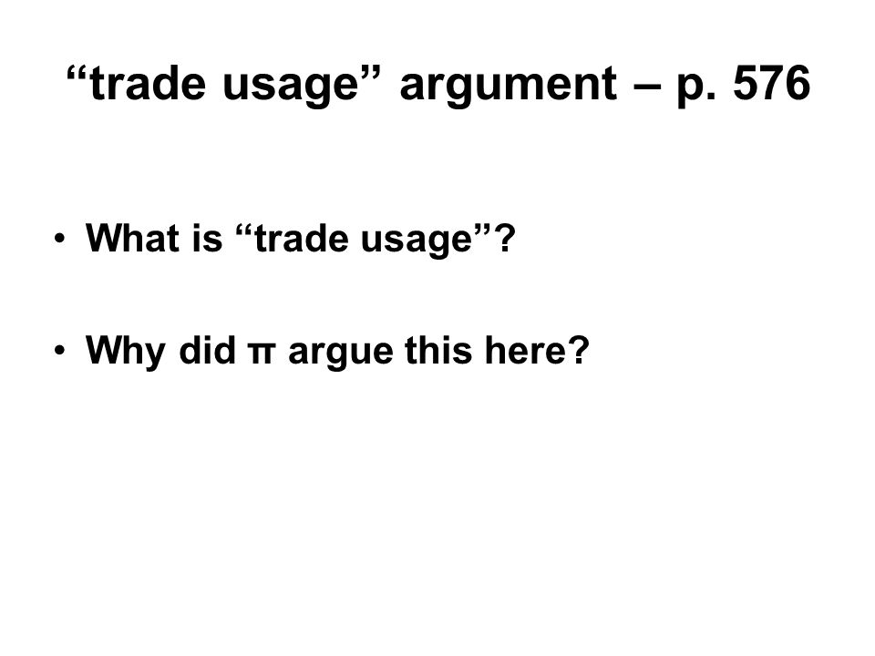 trade usage argument – p. 576 What is trade usage Why did π argue this here