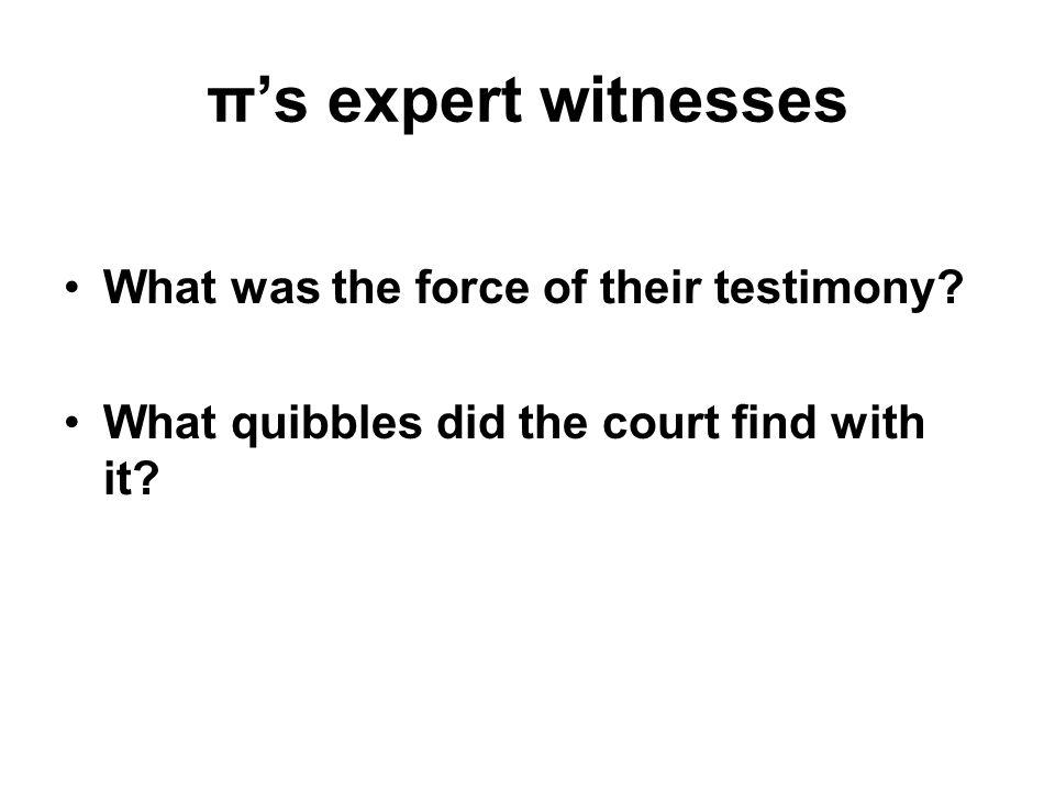 π's expert witnesses What was the force of their testimony.
