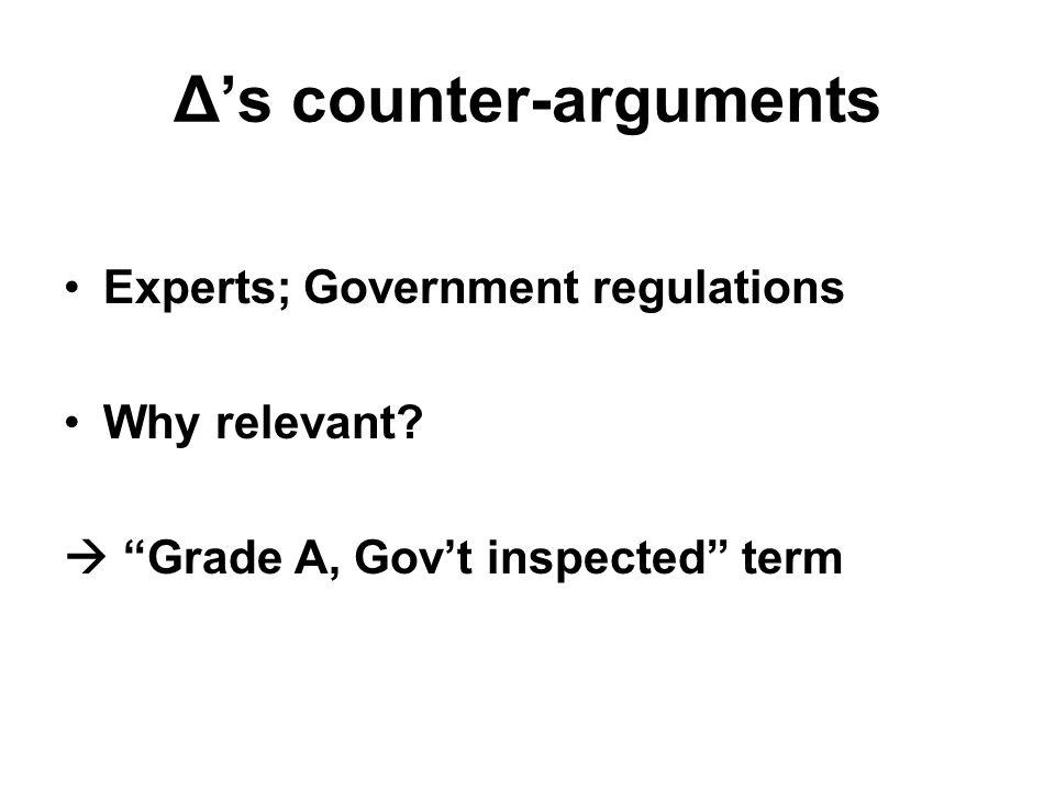 Δ's counter-arguments Experts; Government regulations Why relevant.