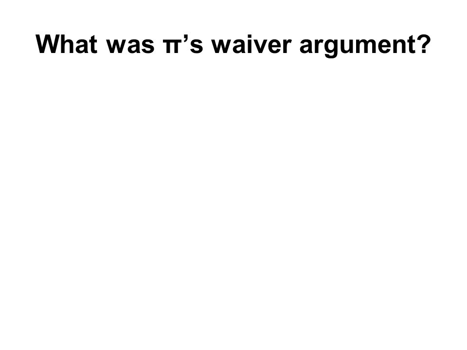 What was π's waiver argument?