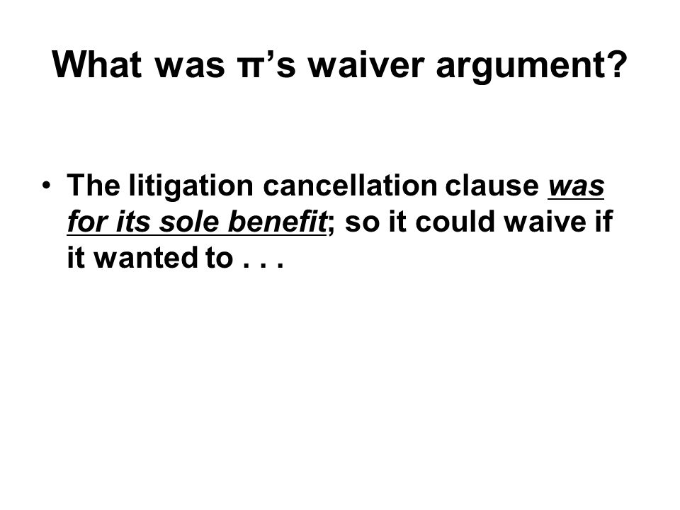 The litigation cancellation clause was for its sole benefit; so it could waive if it wanted to...