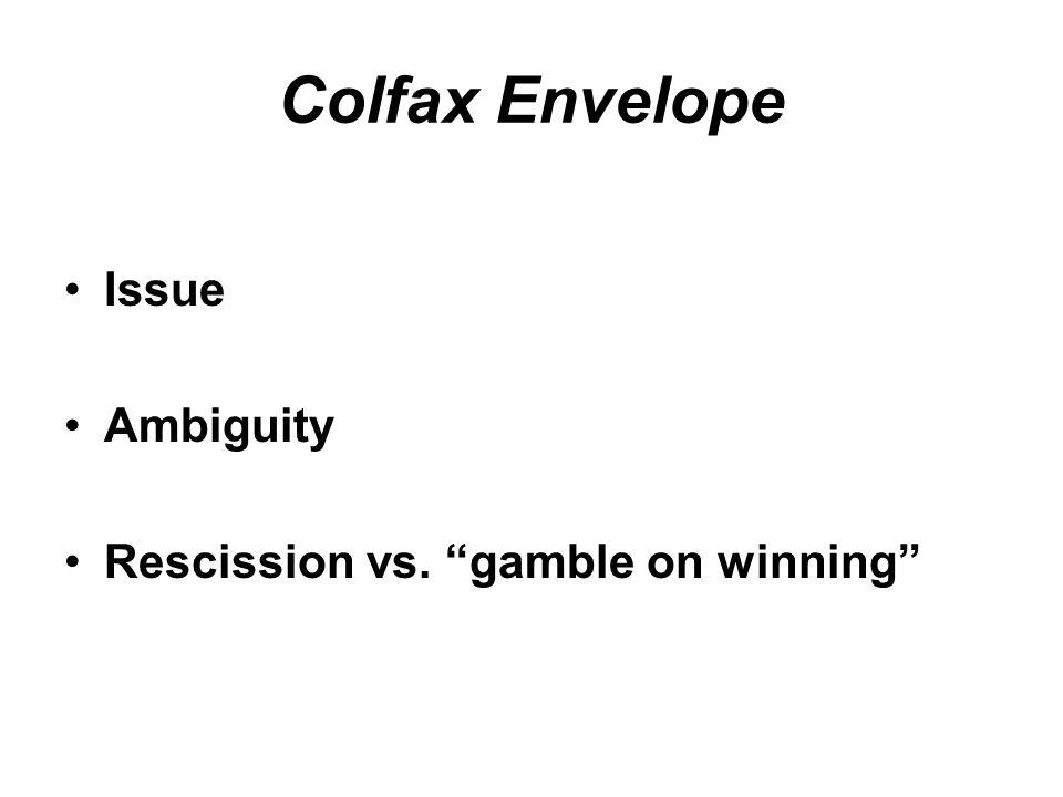 Colfax Envelope Issue Ambiguity Rescission vs. gamble on winning