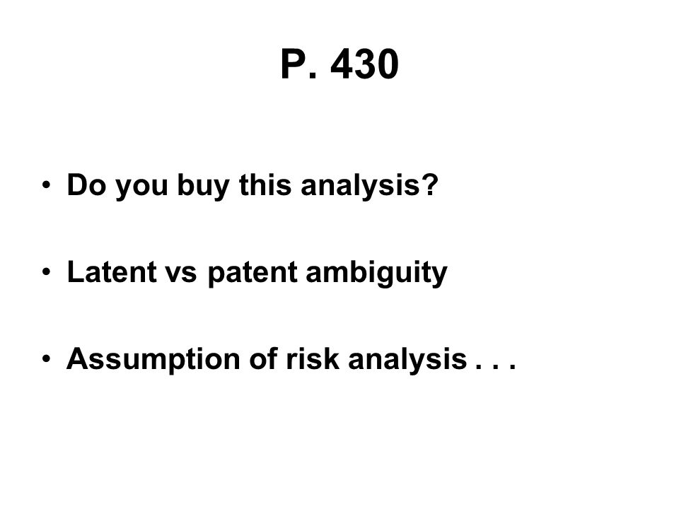 P. 430 Do you buy this analysis? Latent vs patent ambiguity Assumption of risk analysis...