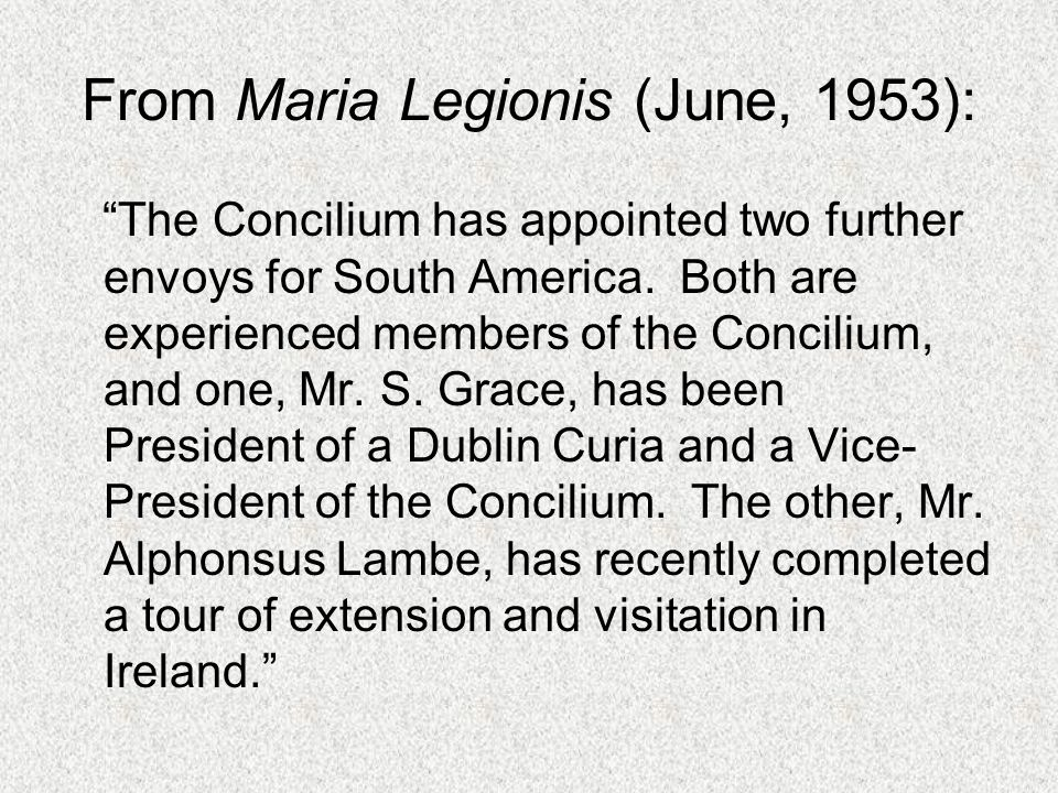 Legion Envoy Alfie volunteered to go with Seamus Grace to South America to extend the Legion The appointment was made by Concilium in 1953 Alfie was just 20 years old