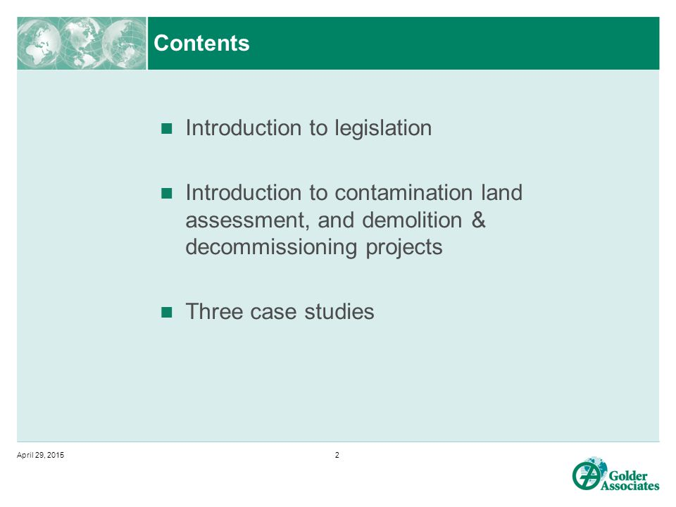 Contents Introduction to legislation Introduction to contamination land assessment, and demolition & decommissioning projects Three case studies April 29, 20152
