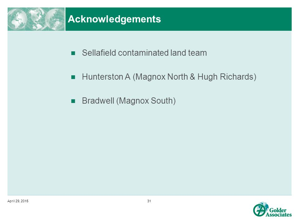 Acknowledgements Sellafield contaminated land team Hunterston A (Magnox North & Hugh Richards) Bradwell (Magnox South) April 29, 201531