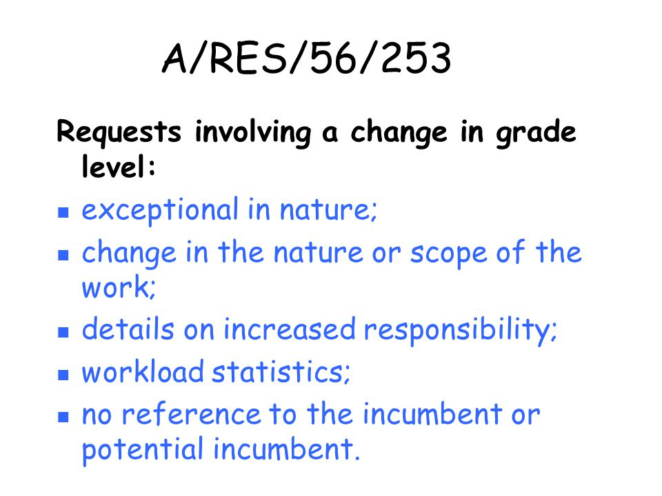 A/RES/56/253 Requests involving a change in grade level: exceptional in nature; change in the nature or scope of the work; details on increased respon