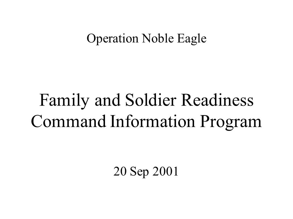Operation Noble Eagle Family and Soldier Readiness Command Information Program 20 Sep 2001