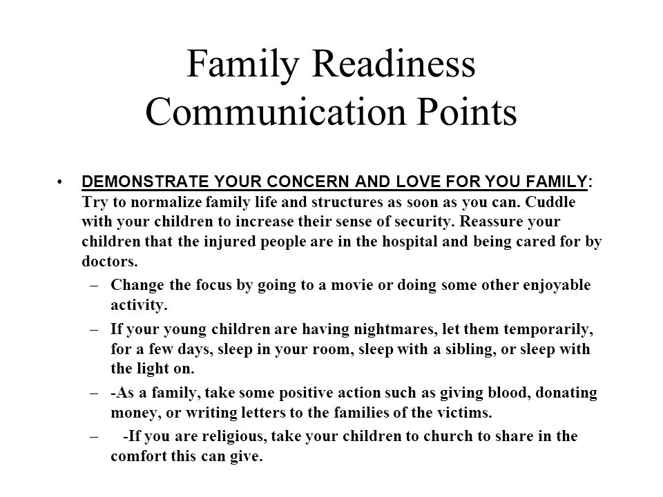 Family Readiness Communication Points DEMONSTRATE YOUR CONCERN AND LOVE FOR YOU FAMILY: Try to normalize family life and structures as soon as you can.