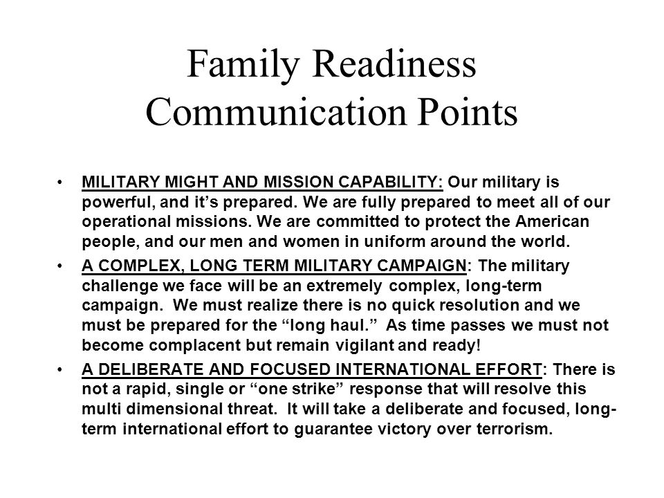 Family Readiness Communication Points MILITARY MIGHT AND MISSION CAPABILITY: Our military is powerful, and it's prepared.