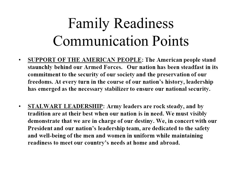 Family Readiness Communication Points SUPPORT OF THE AMERICAN PEOPLE: The American people stand staunchly behind our Armed Forces.