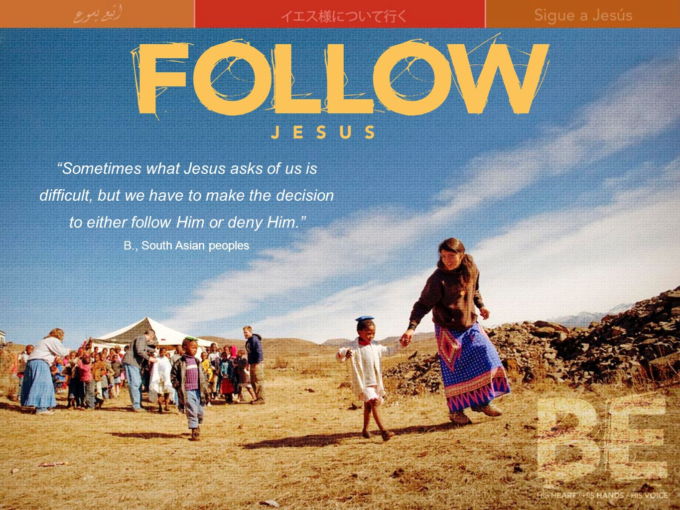Sometimes what Jesus asks of us is difficult, but we have to make the decision to either follow Him or deny Him. B., South Asian peoples