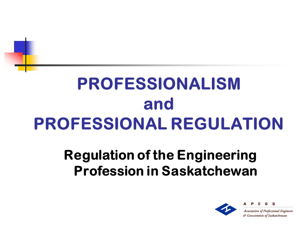 PROFESSIONALISM and PROFESSIONAL REGULATION Regulation of the Engineering Profession in Saskatchewan