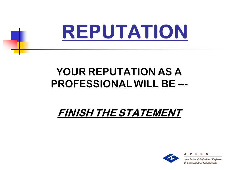 REPUTATION YOUR REPUTATION AS A PROFESSIONAL WILL BE --- FINISH THE STATEMENT