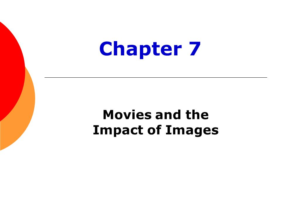 Movies and the Impact of Images Chapter 7