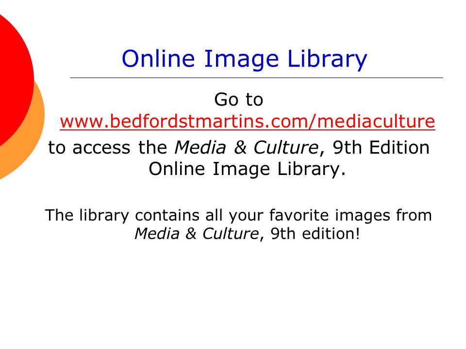 Online Image Library Go to www.bedfordstmartins.com/mediaculture www.bedfordstmartins.com/mediaculture to access the Media & Culture, 9th Edition Online Image Library.