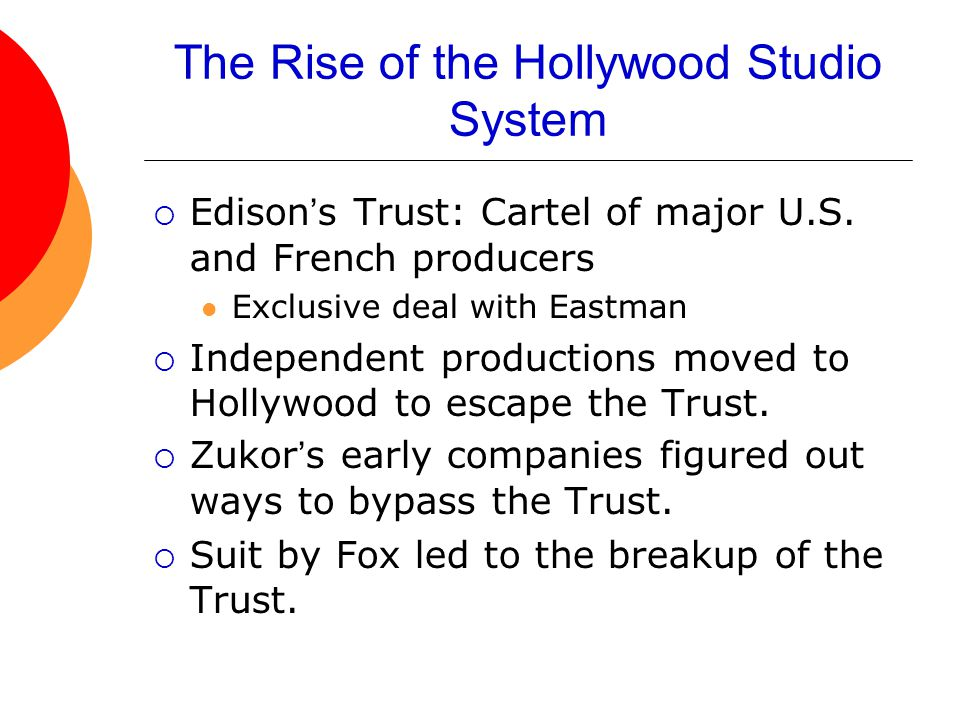 The Rise of the Hollywood Studio System (cont.)  Entrepreneurs like Zukor developed other tactics for controlling the industry.