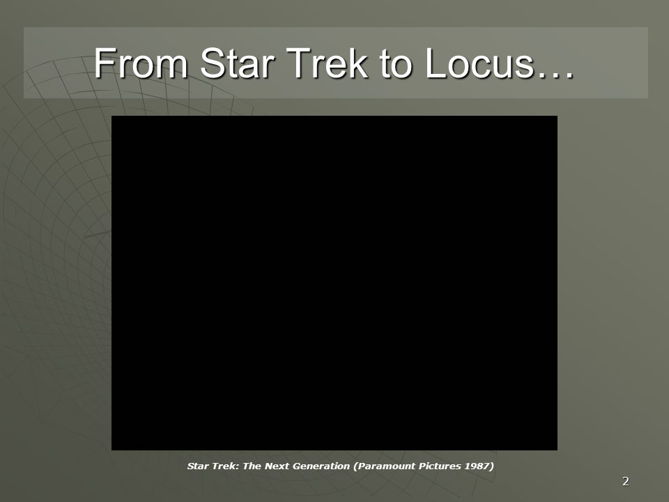2 From Star Trek to Locus… Star Trek: The Next Generation (Paramount Pictures 1987)