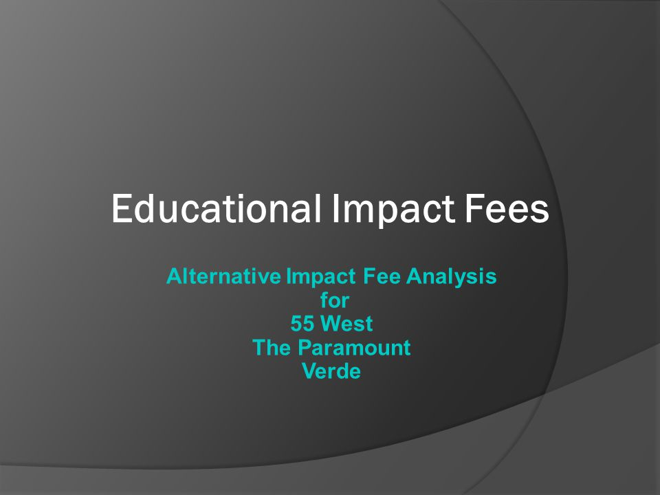 Educational Impact Fees Alternative Impact Fee Analysis for 55 West The Paramount Verde