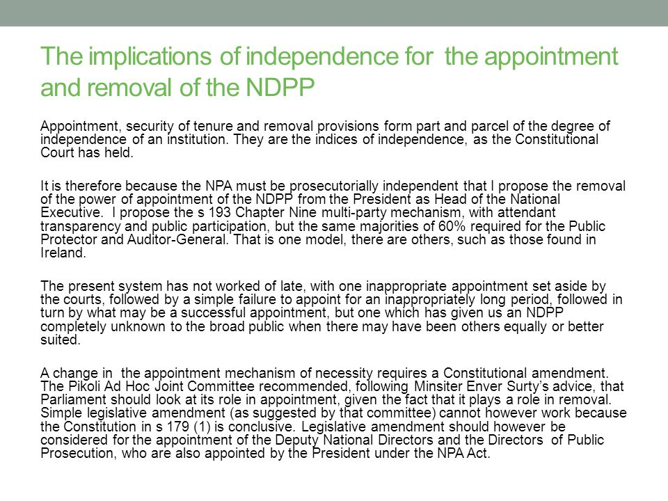 The implications of independence for the appointment and removal of the NDPP Appointment, security of tenure and removal provisions form part and parcel of the degree of independence of an institution.
