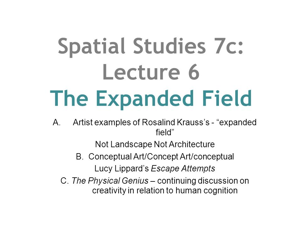 Spatial Studies 7c: Lecture 6 The Expanded Field A.