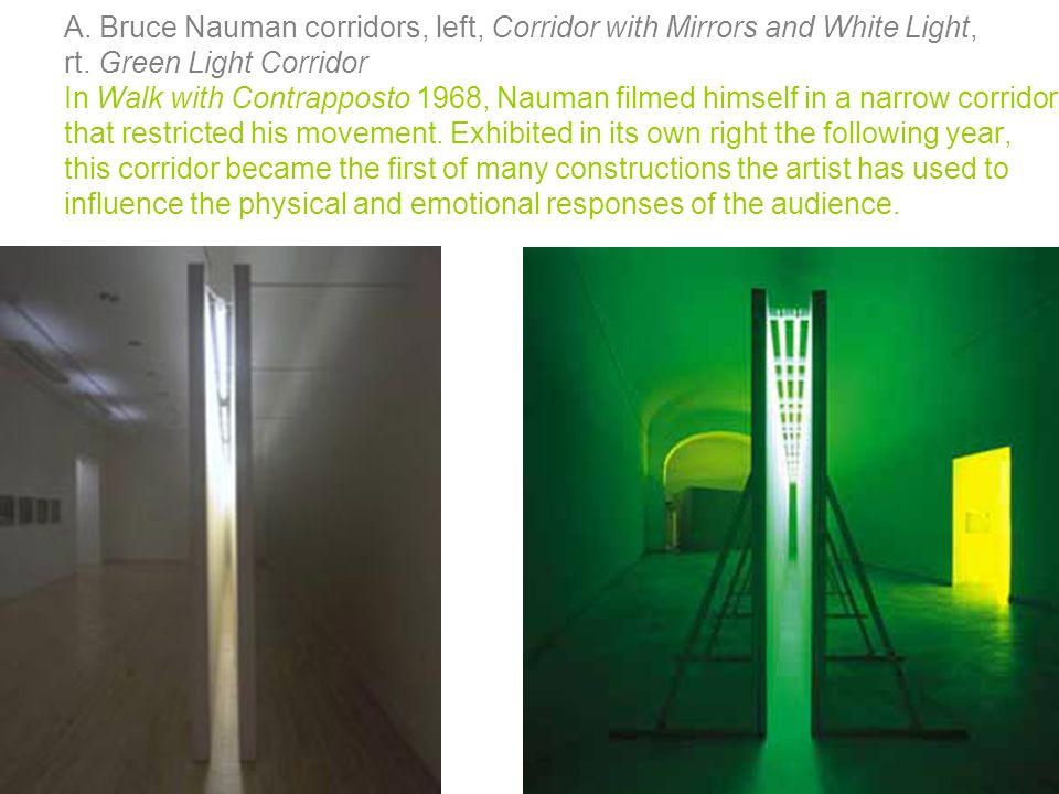 A.Bruce Nauman corridors, left, Corridor with Mirrors and White Light, rt.