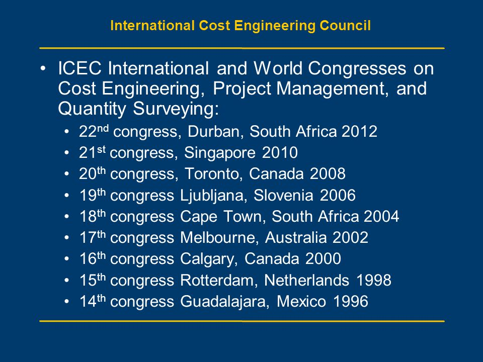 International Cost Engineering Council ICEC International and World Congresses on Cost Engineering, Project Management, and Quantity Surveying: 22 nd