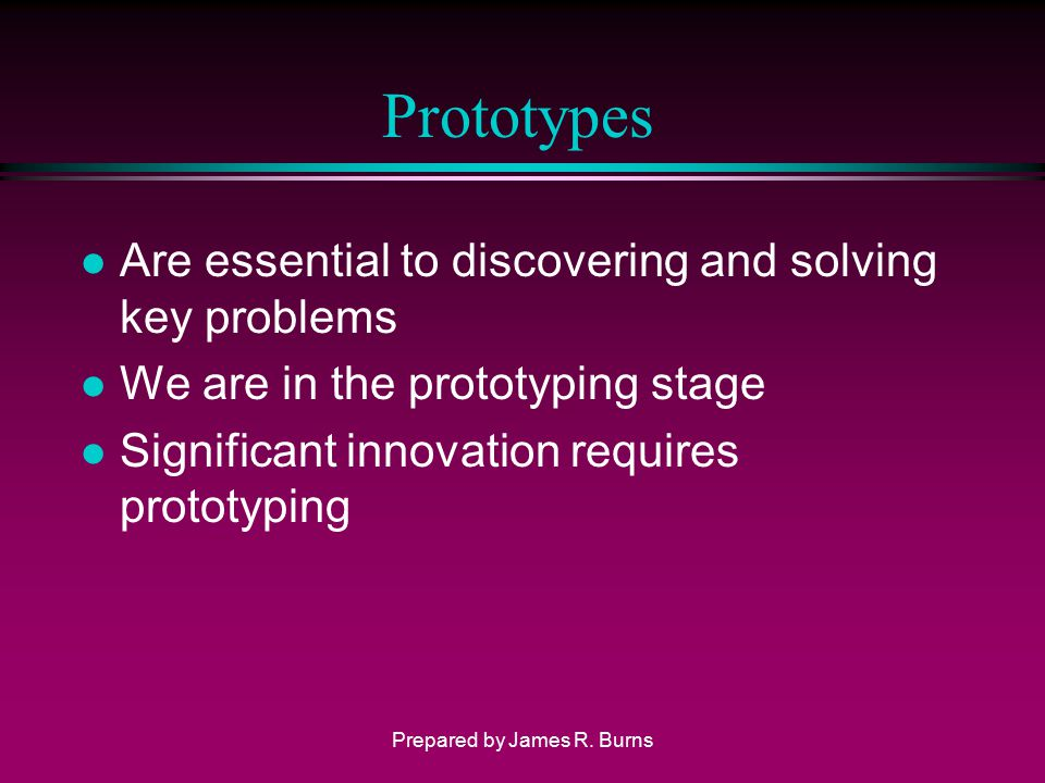 Prototypes l Are essential to discovering and solving key problems l We are in the prototyping stage l Significant innovation requires prototyping Pre