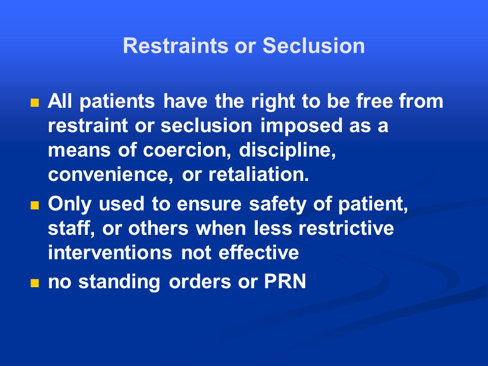 Restraints or Seclusion All patients have the right to be free from restraint or seclusion imposed as a means of coercion, discipline, convenience, or retaliation.