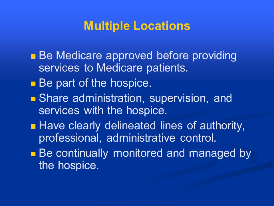 Multiple Locations Be Medicare approved before providing services to Medicare patients.