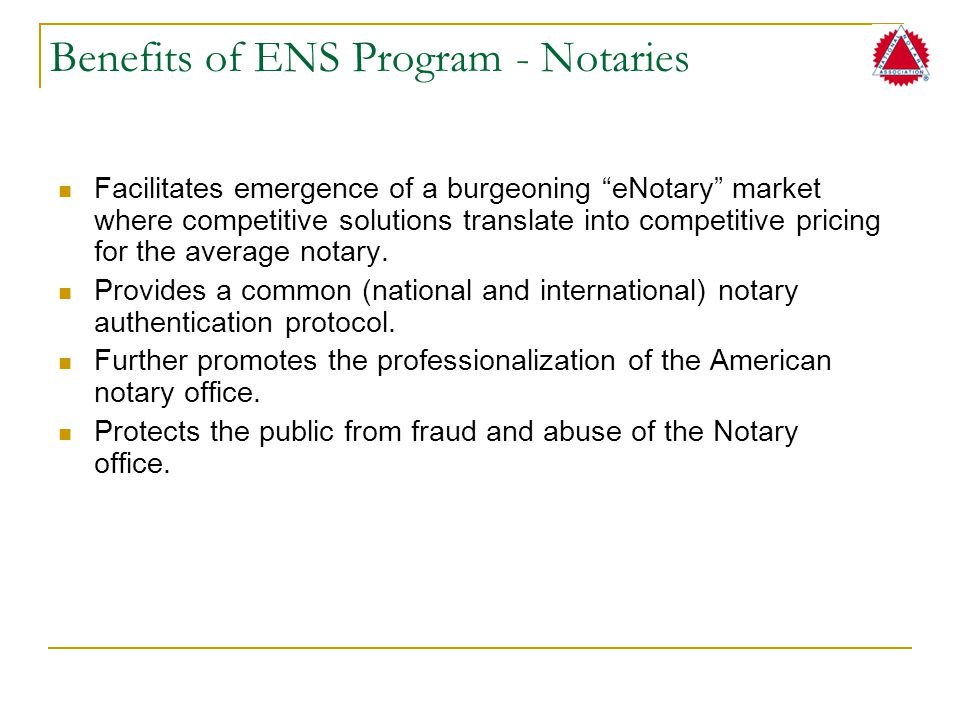 """Benefits of ENS Program - Notaries Facilitates emergence of a burgeoning """"eNotary"""" market where competitive solutions translate into competitive prici"""