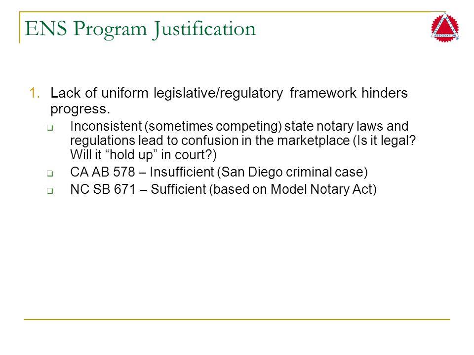 ENS Program Justification 1.Lack of uniform legislative/regulatory framework hinders progress.  Inconsistent (sometimes competing) state notary laws