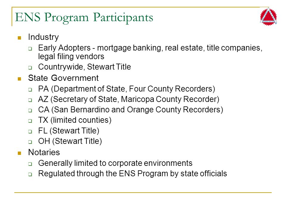 ENS Program Participants Industry  Early Adopters - mortgage banking, real estate, title companies, legal filing vendors  Countrywide, Stewart Title