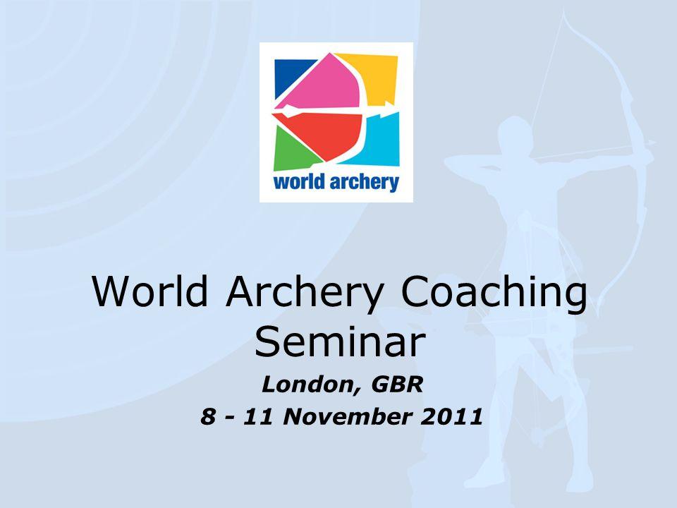 World Archery Coaching Seminar London, GBR 8 - 11 November 2011
