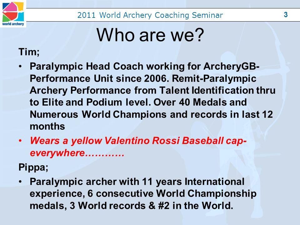 2011 World Archery Coaching Seminar 3 Who are we.