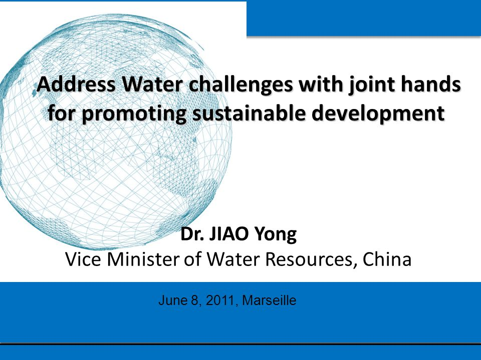 Raise awareness, urge commitment & action Promote sustainable water development & protection Initiate World Water Forum: important platform World Water Council plays a significant role to China highly values WWC's role in addressing water-related problems