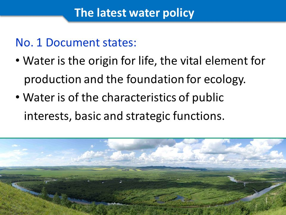 No. 1 Document states: Water is the origin for life, the vital element for production and the foundation for ecology. Water is of the characteristics