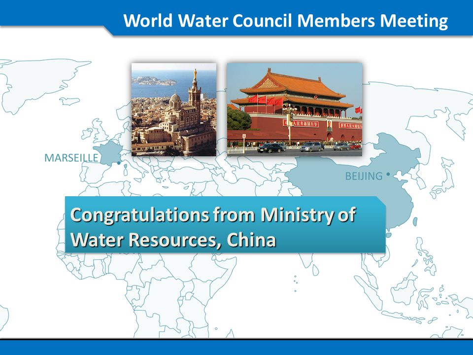 World Water Council Members Meeting Chinese experiences in respect to integrated water resources management and views on sustainable use of water resources I would like to share with you