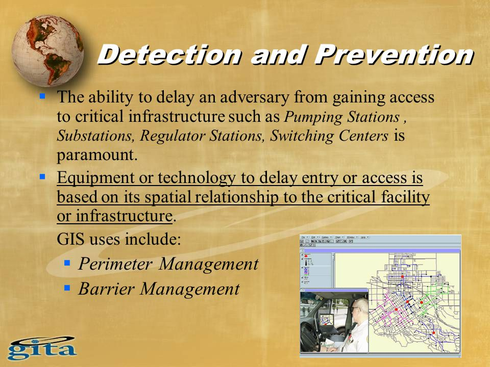 Detection and Prevention  The ability to delay an adversary from gaining access to critical infrastructure such as Pumping Stations, Substations, Regulator Stations, Switching Centers is paramount.