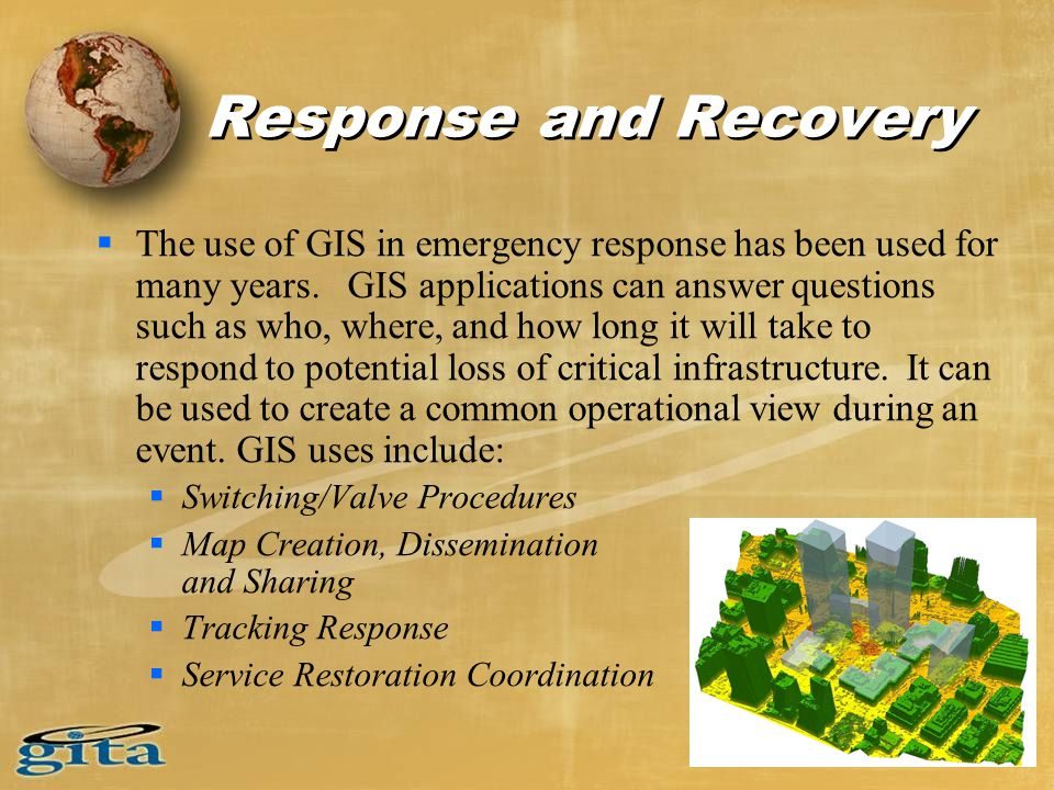 Response and Recovery  The use of GIS in emergency response has been used for many years.