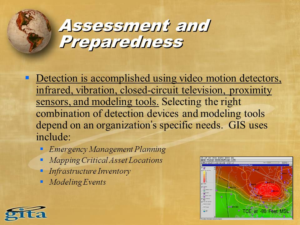 Assessment and Preparedness  Detection is accomplished using video motion detectors, infrared, vibration, closed-circuit television, proximity sensors, and modeling tools.
